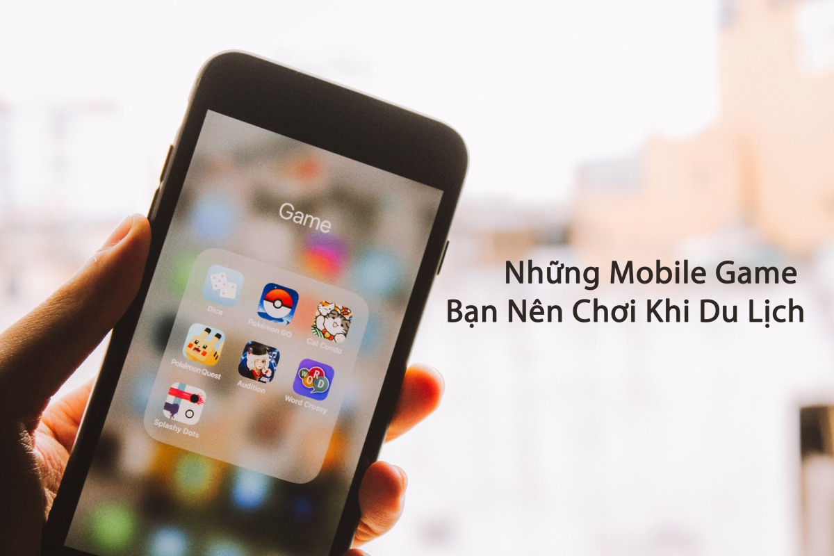 Những Mobile Game Bạn Nên Chơi Khi Du Lịch